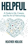 Helpful: A Guide to Life, Careers, and the Art of Networking