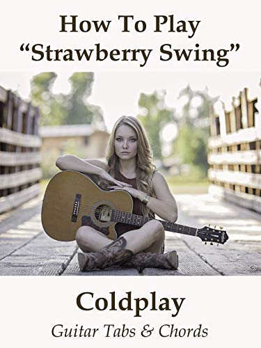 (How To Play Strawberry Swing By Coldplay - Guitar Tabs & Chords)