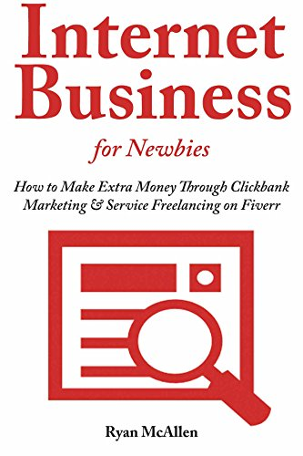 Internet Business for Newbies: How to Make Extra Money Through Clickbank Marketing & Service Freelancing on Fiverr