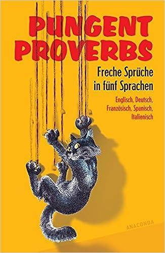 Pungent Proverbs   Freche Sprüche in fünf Sprachen: Englisch