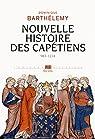Nouvelle Histoire des Capétiens: (987-1214) par Barthélemy