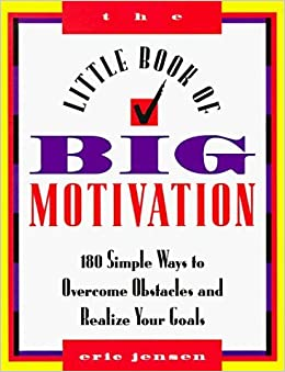 Book The Little Book of Big Motivation: 180 Simple Ways to Overcome Obstacles and Realize Your Goals by Eric Jensen (1-Jan-1995)