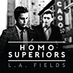 Homo Superiors | L.A. Fields