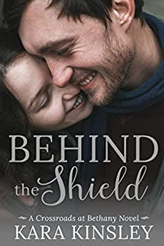 Behind the Shield - An Inspirational Romance - Book 8 of 9 (Crossroads at Bethany) by [Kinsley, Kara]
