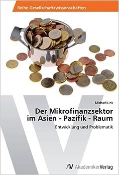 Der Mikrofinanzsektor im Asien - Pazifik - Raum: Entwicklung und Problematik