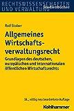 Allgemeines Wirtschaftsverwaltungsrecht : Grundlagen des Deutschen, Europaischen und Internationalen Offentlichen Wirtschaftsrechts, Stober, Rolf, 3170263447