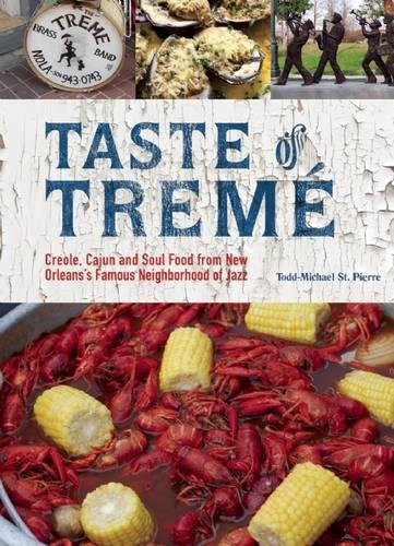 Taste of Tremé: Creole, Cajun, and Soul Food from New Orleans' Famous Neighborhood of Jazz by Todd-Michael St. Pierre