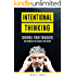 Intentional Thinking: Control Your Thoughts and Produce the Results You Desire