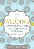 My Wedding Planner and Organizer: Keep Track of Everything for the Big Day, Sam Schenectady, 1628849932