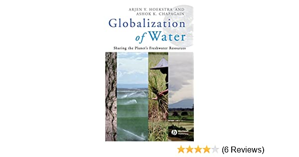 Globalization of water sharing the planets freshwater resources globalization of water sharing the planets freshwater resources arjen y hoekstra ashok k chapagain 9781405163354 amazon books fandeluxe Gallery