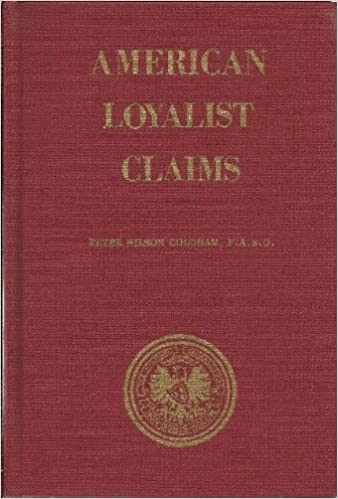 American Loyalists Claims: Abstracted from the Public Record Office (AUDIT OFFICE SERIES 13, VOLUME 1 BUNDLES 1-35 AND 37), Coldham, Peter Wilson; Haigh, Sally Lou Mick; Great Britain Public Record Office Audit Office