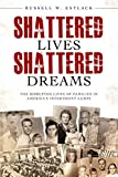 Shattered Lives, Shattered Dreams: The Untold Story of America's Enemy Aliens in World War II