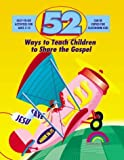 img - for 52 WAYS TO TEACH CHILDREN TO SHARE THE GOSPEL by Barbara Hibschman (1998-10-01) book / textbook / text book