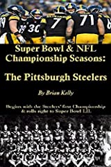 Super Bowl & NFL Championship Seasons: The Pittsburgh Steelers: Begins with the Steelerss  first Championship a& rolls right past Super Bowl XLV. Paperback