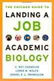 The Chicago Guide to Landing a Job in Academic Biology, C. Ray Chandler and Lorne M. Wolfe, 0226101304