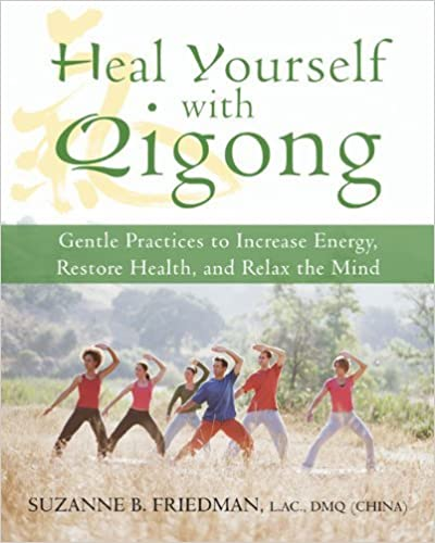 Heal Yourself with Qigong: Gentle Practices to Increase Energy, Restore Health, and Relax the Mind by Friedman LaC DMQ, Suzanne (2009)