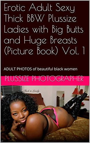 Erotic Adult Sexy Thick Bbw Plussize Ladies With Big Butts And Huge Breasts Picture Book Vol 1 Adult Photos Of Beautiful Black Women Thick Clique
