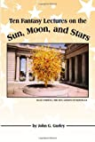 Ten Fantasy Lectures on the Sun, Moon, and Stars, John Gurley, 1434985199