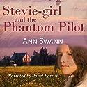 Stevie-girl and the Phantom Pilot: The Phantom Series Audiobook by Ann Swann Narrated by Janet Borrus