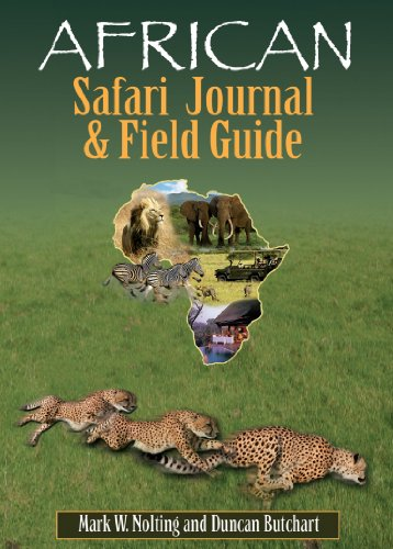 (African Safari Journal and Field Guide: A Wildlife Guide, Trip Organizer, Map Directory, Safari Directory, Phrase Book, Safari Diary and Wildlife Checklist - All-in-One)