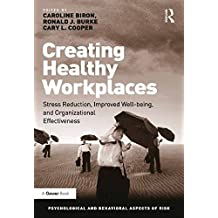 Creating Healthy Workplaces: Stress Reduction, Improved Well-being, and Organizational Effectiveness (Psychological and Behavioural Aspects of Risk)