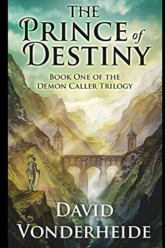 By Mr David Vonderheide The Prince of Destiny: Book One of the Demon Caller Trilogy (1st First Edition) [Paperback] PDF
