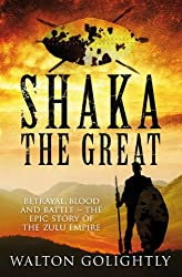 Shaka the Great (The Epic Story of the Zulu Empire)