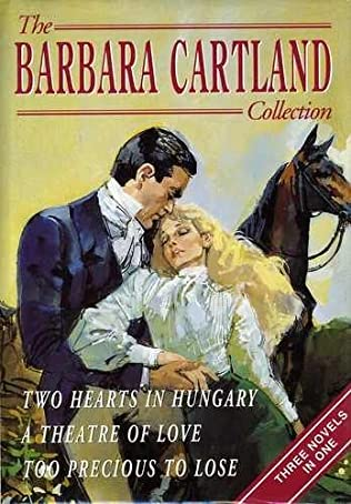 book cover of The Barbara Cartland Collection: Two Hearts in Hungary, Theatre of Love and Too Precious to Lose