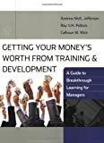 Getting Your Money's Worth from Training and Development: A Guide to Breakthrough Learning for Managers and Participants