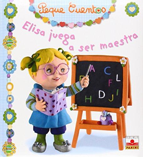 Elisa Juega A Ser Maestra/ Elisa Plays Teacher (Peque Cuentos/ Little Stories) (Spanish Edition)