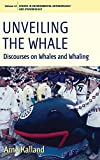Unveiling the Whale: Discourses on Whales and Whaling (Environmental Anthropology and Ethnobiology)