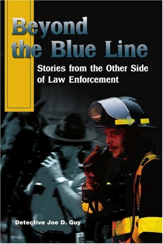 Read Online Beyond the Blue Line: Stories from the Other Side of Law Enforcement PDF