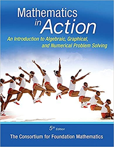 Mathematics in Action: An Introduction to Algebraic, Graphical, and Numerical Problem Solving (5th Edition) by Consortium (2015-01-03)