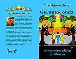 Gerontocomía: Memorias de un cuidador gerontológico (Spanish Edition) by [Grisolle Chávez,