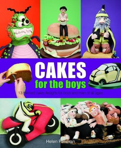 Cakes for the Boys: 13 Themed Cake Designs for Boys and Men of All Ages by Helen Penman (19-May-2012) Hardcover pdf