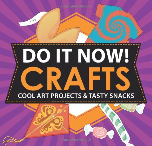 Read Online Do It Now! Crafts: Cool Art Projects & Tasty Snacks PDF