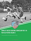 Complete Soccer Coaching Curriculum for 3-18 Year Old Players: Volume 2 (NSCAA Player Development Curriculum)
