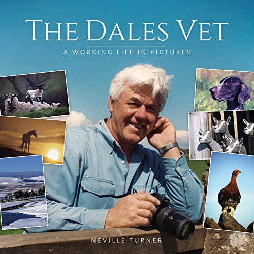 Dales Vet, The: A Working Life in Pictures por Neville Turner