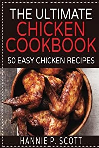 The Ultimate Chicken Cookbook: 50 Easy Chicken Recipes