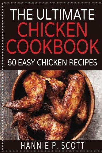 The Ultimate Chicken Cookbook  50 Easy Chicken Recipes