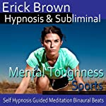 Mental Toughness in Sports Hypnosis: Get in The Zone & Be a Better Athlete, Guided Meditation, Self Hypnosis, Binaural Beats  | Erick Brown Hypnosis