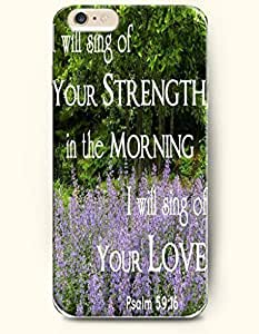 iPhone 6 Case,OOFIT iPhone 6 (4.7) Hard Case **NEW** Case with the Design of I will sing of your strength in the mornig I will sing of your love Psalm 59:16 - Case for Apple iPhone iPhone 6 (4.7) (2014) Verizon, AT&T Sprint, T-mobile