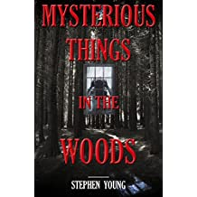 Mysterious Things in the Woods; Mysterious disappearances, Missing People; Sometimes Found...Unexplained Disappearances.: Creepy Mysteries of the Unexplained