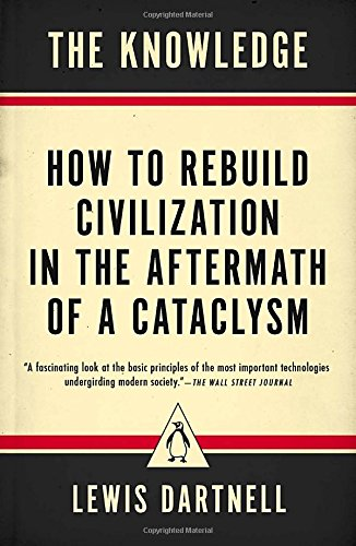 The Knowledge: How to Rebuild Civilization in the Aftermath of a Cataclysm (Knowledge Engineering)