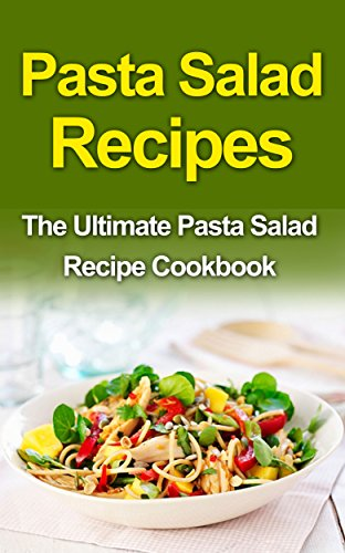 Download pasta salad recipes the ultimate pasta salad recipe download pasta salad recipes the ultimate pasta salad recipe cookbook book pdf audio idku4n781 forumfinder Gallery