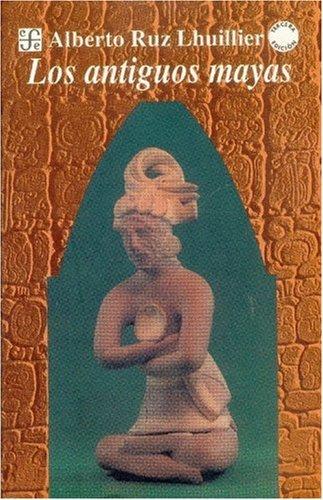 Los antiguos mayas (Coleccion Popular) (Spanish Edition)