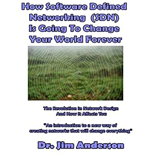 How Software Defined Networking (SDN) Is Going to Change Your World Forever Audiobook