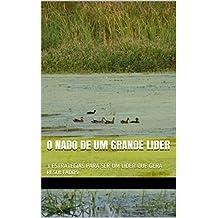 O NADO DE UM GRANDE LIDER: 3 ESTRATÉGIAS PARA SER UM LÍDER QUE GERA RESULTADOS (Portuguese Edition)
