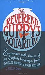 Reverend Guppy's Aquarium: Encounters with Heroes of the English Language, from the Earl of Sandwich to Joseph P. Frisbie