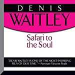 Safari to the Soul: A Guide to Survival, Success, and Serenity in This Savage Paradise Called Life | Denis Waitley